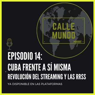 Episodio 14: Cuba frente a sí misma + revolución del streaming y las RRSS
