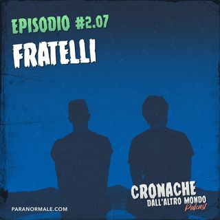 S02 Ep. 07 - Fratelli
