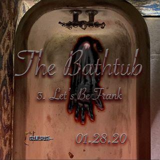 The Bathtub - Episode 3 - Let's be Frank (Penultimate Episode)