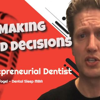 Stop Making Stupid Decisions - Advice for Dentists from Avi Weisfogel