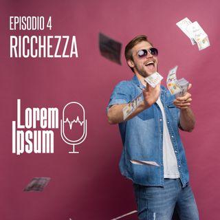 "lorem ipsum - puntata 4 ""ricchezza"""