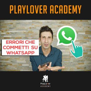 604 - Errori che commetti su WhatsApp con una ragazza che ti fanno andare in bianco