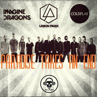 Kill_mR_DJ - Paradise Takes An End (Imagine Dragons VS Linkin Park VS Coldplay)