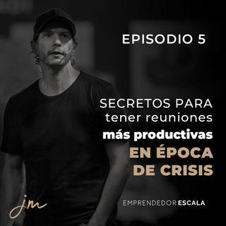005 - Secretos para tener reuniones más productivas en época de crisis
