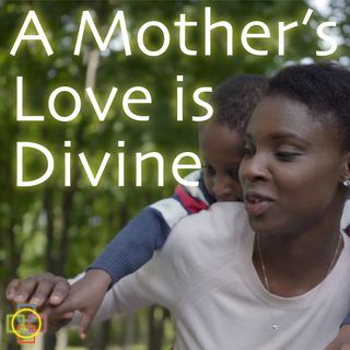 A Mother's Love is Divine