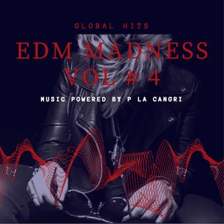 "EDM MADNESS # 4 Mix Powered by P La Cangri ""La Jefa del Bloke"""