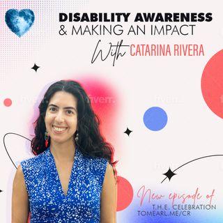 Disability Awareness & Making An Impact With Catarina Rivera