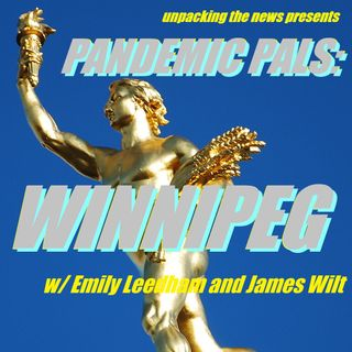 Pandemic Pals: Winnipeg (w/ Emily Leedham + James Wilt)