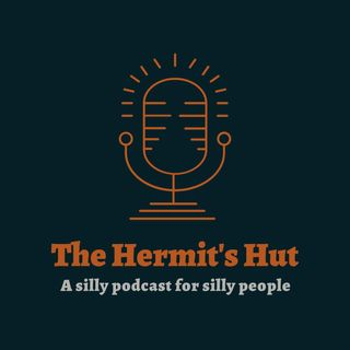 Ep 3 The Hermit's Hut, a Silly Podcast for Silly People.