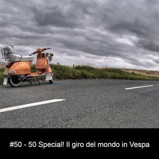 #50 Special - Il giro del mondo in Vespa