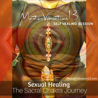 Sexual Healing the Sacral Chakra Journey