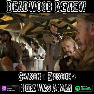 Deadwood Review | Season 1 Episode 4 | Here Was A Man