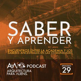 EP29 Saber y Aprender: Entre la Academia y los Saberes Ancestrales PODCAST