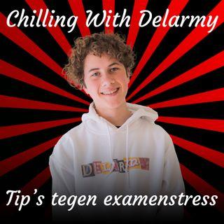 Tip's tegen examenstress - Chilling With Delarmy #2