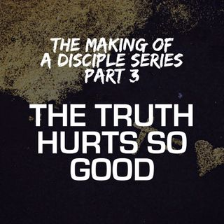The Making of a Disciple Series - Part 3: The Truth Hurts So Good - Pr Andy Yeoh