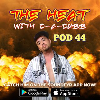 THE HEAT ON SOUNDFYR WITH D-A-DUBB POD44