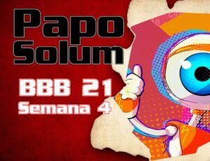 Papo Solum #22 - BBB21 - Semana 4
