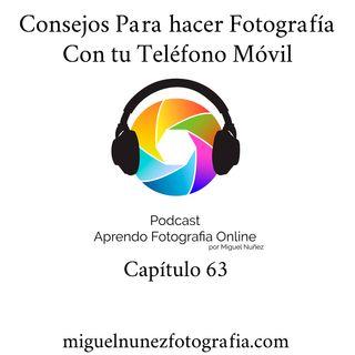 Consejos para Fotografiar con un Telefono Movil -Capítulo 63 Podcast-