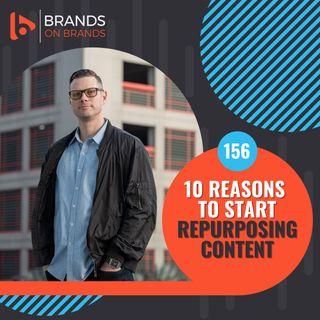 10 Reasons to Start Repurposing Content   Ep. 156