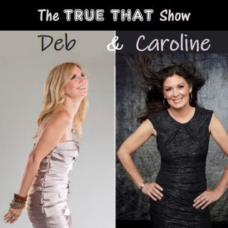 The TRUE THAT Show with Deb & Caroline