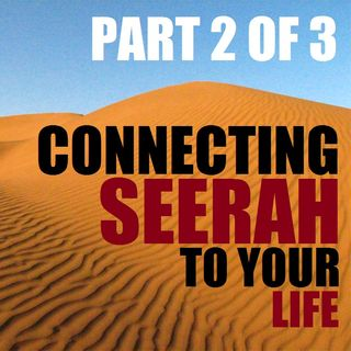 Connecting Seerah to Your Life - Part 2