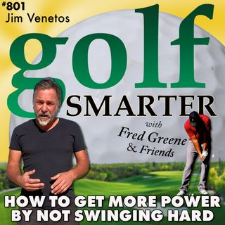 How to Get More Power From Your Golf Swing By NOT Swinging Hard with Jim Venetos