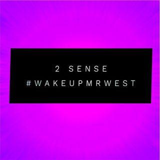 "2 Sense ""wakeupmrwest"""
