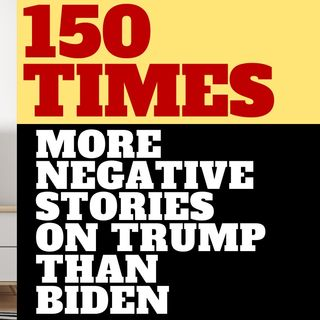 STUDY SHOWS TRUMP GETS 150 TIMES MORE NEGATIVE PRESS