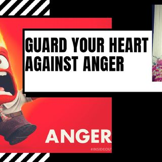 GUARD YOUR HEART AGAINST ANGER