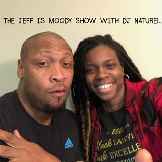 THE JEFF IS MOODY SHOW WITH DJ NATUREL EPISODE 18