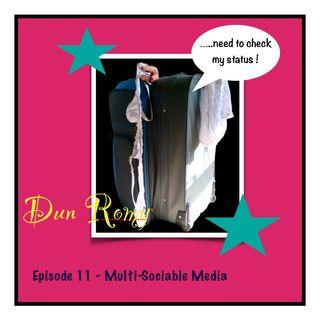 Dun Romy - Multi-Sociable Media (E11)