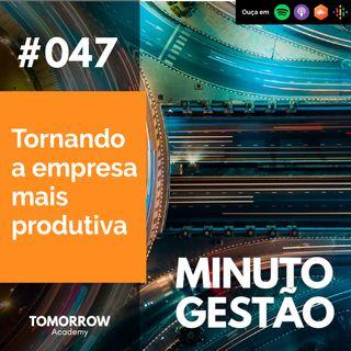 #047 - Tornando a empresa mais produtiva
