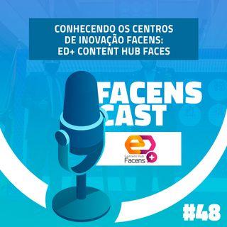 Facens Cast #48 Conhecendo os Centros de Inovação Facens: ED+ Content Hub Facens
