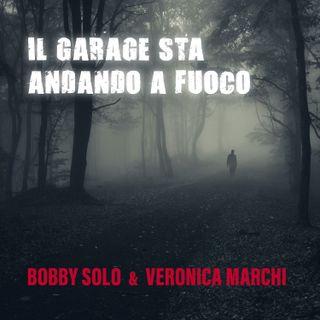 IL GARAGE STA ANDANDO A FUOCO - BOBBY SOLO & VERONICA MARCHI