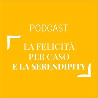#235 - La felicità per caso e la serendipity | Buongiorno Felicità!