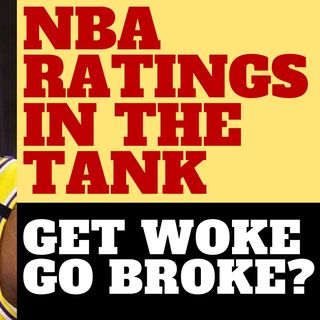 NBA RATING DOWN - GET WOKE GO BROKE