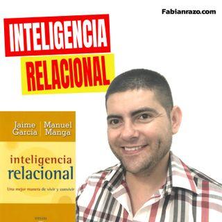 INTELIGENCIA RELACIONAL - Jaime Garcia - Manuel Manga - Resumenes de libros│Episodio 55│ Liderazgo con Fabian Razo
