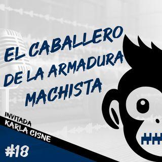 Episodio 18 - El Caballero De La Armadura Machista