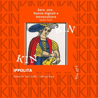 KIN 2021 - Ippolita #1 - Zero, uno. Donne digitali e tecnocultura di Sadie Plant | Hanay Raja