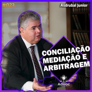 Conciliação, Mediação e Arbitragem - Asdrubal Junior Momento Arbitragem - Adhoc Podcast #23