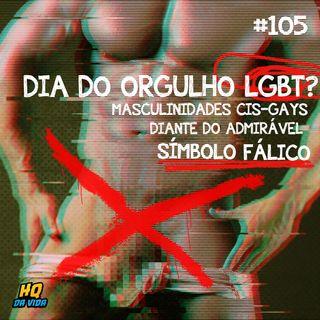 HQ da vida #105 - Dia do orgulho LGBT? Masculinidades cis-gays diante do admirável símbolo fálico