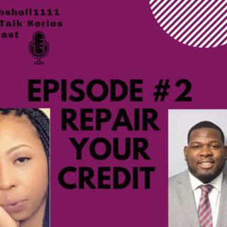Bombshell 1111:Girl Talk Series| Restoring Your Credit Episode #2