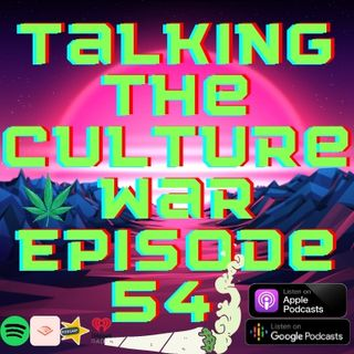 Talking The Culture War Episode 54