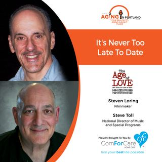 2/13/19: Steven Loring with Age of Love Movie and Steve Toll with ComForCare Health Care Holdings, LLC | It's Never Too Late To Date