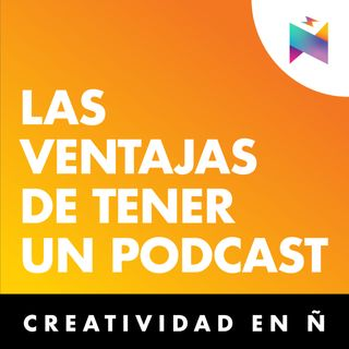 E05 • Ventajas de tener un podcast • Culturizando