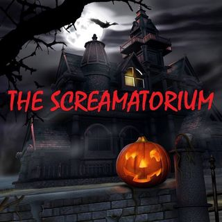 THE SCREAMATORIUM - Episode 8 - 10/25/20