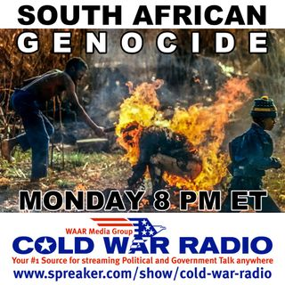 Cold War Radio - CWR#487 Murder, Lies and Genocide: South Africa