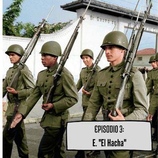 """Episodio 3: E. """"El Hacha"""""""