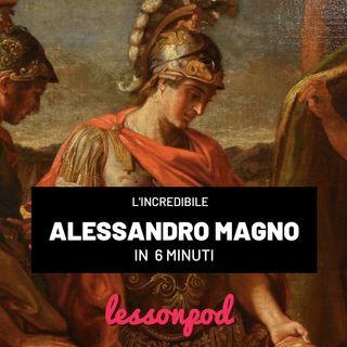 L'incredibile Alessandro Magno in 6 minuti