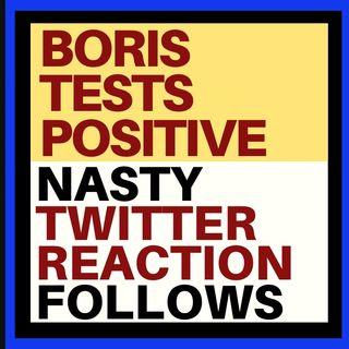 BORIS JOHNSON TESTS POSITIVE - TWITTER GETS NASTY